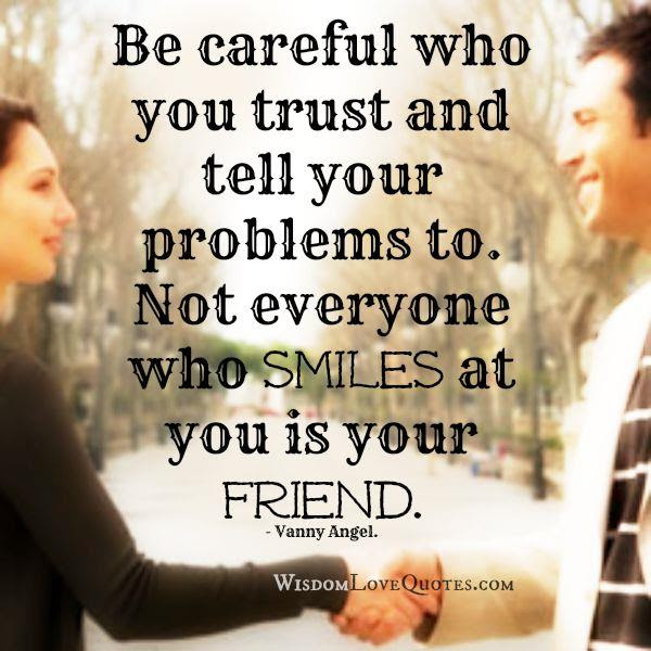 Not Everyone Who Smiles At You Is Your Friend Wisdom Love Quotes