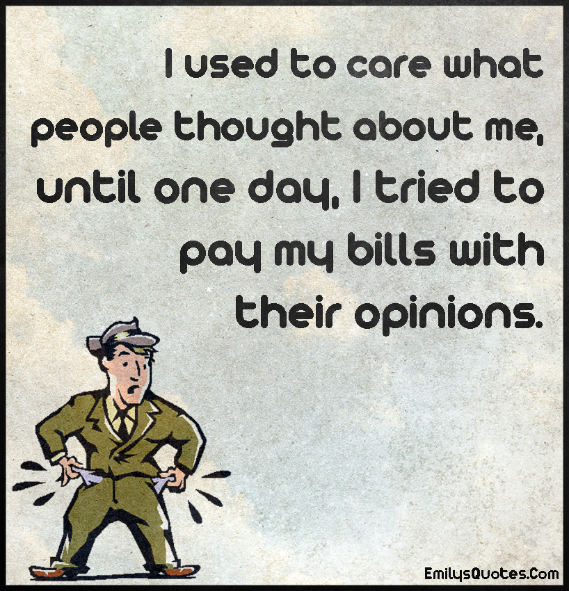 I Used To Care What People Thought About Me Until One Day I Tried
