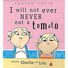 I Will Not Ever Never Eat a Tomato (Charlie & Lola)