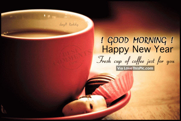 Good Morning Happy New Year Fresh Cup Of Coffee For You Pictures