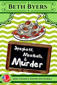 Spaghetti, Meatballs, & Murder by Beth Byers