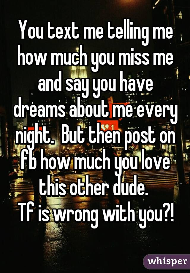 You Text Me Telling Me How Much You Miss Me And Say You Have Dreams