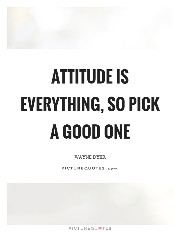 Attitude Is Everything So Pick A Good One Picture Quotes