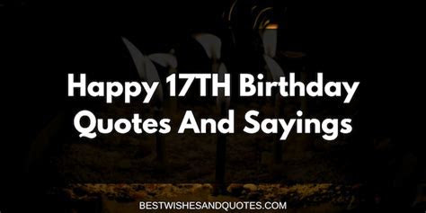 Happy 17th Birthday Quotes and Sayings   Best Wishes and
