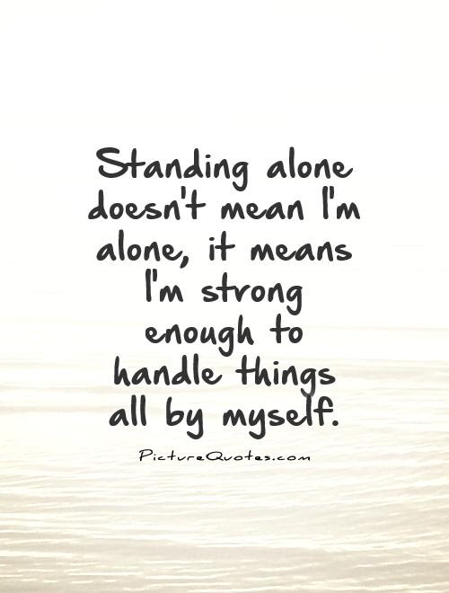 Standing Alone Doesnt Mean Im Alone It Means Im Strong
