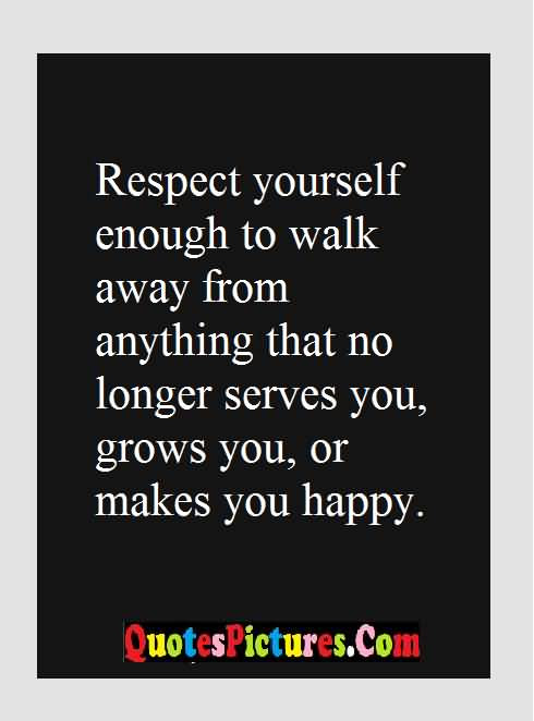 Great Respect Quote About Yourself Enough To Walk Away From Anything