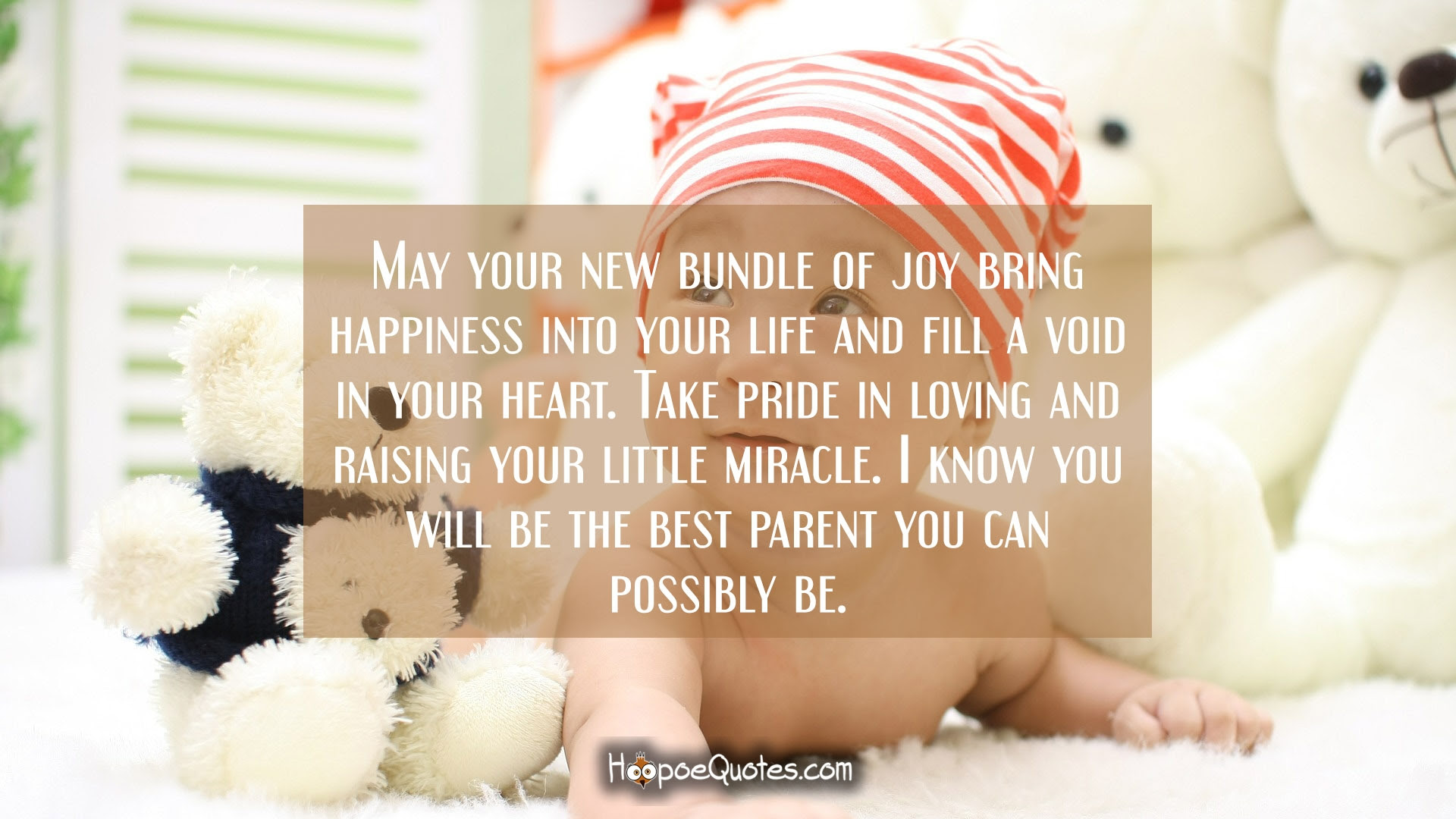 May your new bundle of joy bring happiness into your life and fill a void in