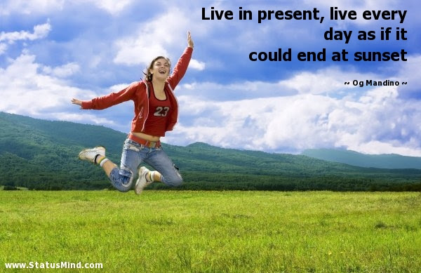 Live In Present Live Every Day As If It Could End Statusmindcom