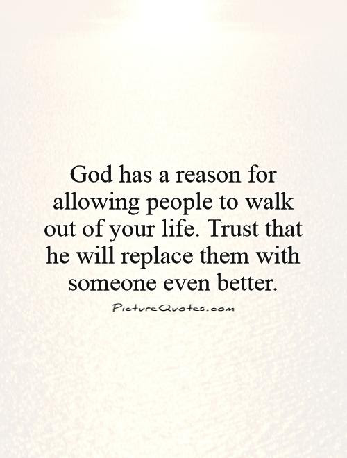 God Has A Reason For Allowing People To Walk Out Of Your Life