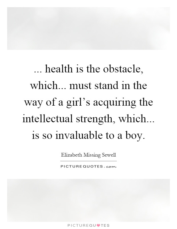 Health Is The Obstacle Which Must Stand In The Way Of A