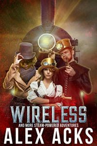 Wireless and More Steam-Powered Adventures by Alex Acks