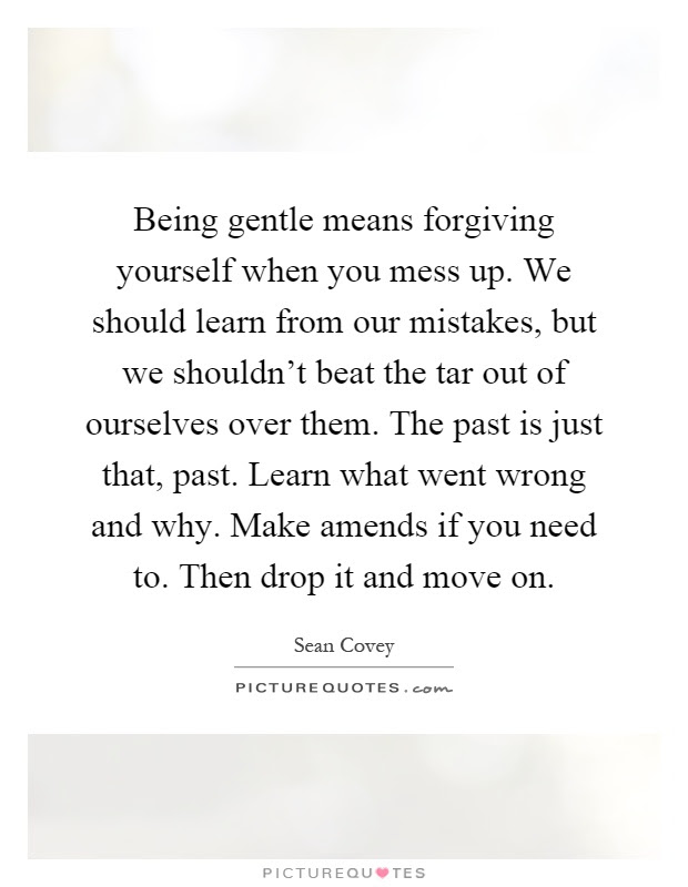 Being Gentle Means Forgiving Yourself When You Mess Up We