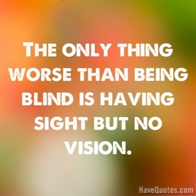 The Only Thing Worse Than Being Blind Quote Life Quotes Love