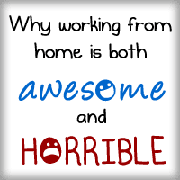 Why working at home is both awesome and horrible