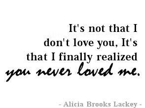 Its Not That I Dont Love You Its That I Finally Realized You
