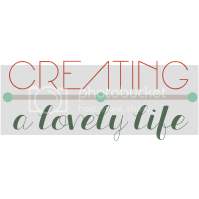 Creating A Lovely Life