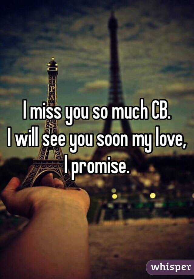 I Miss You So Much Cb I Will See You Soon My Love I Promise