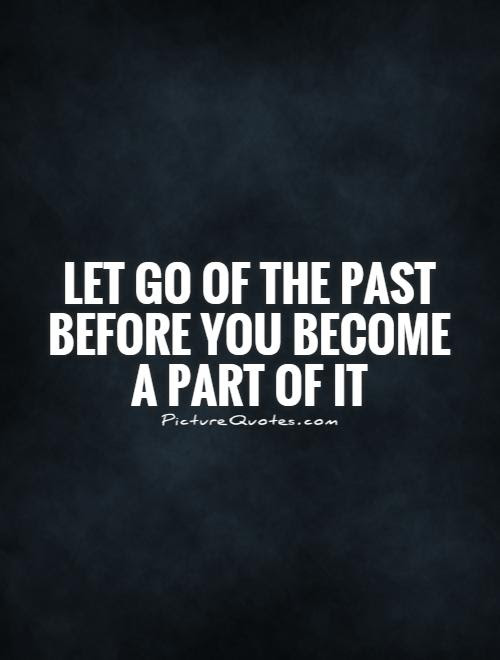 Let Go Of The Past Before You Become A Part Of It Picture Quotes