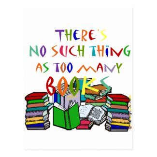 There's No Such Thing as Too Many Books! Postcard