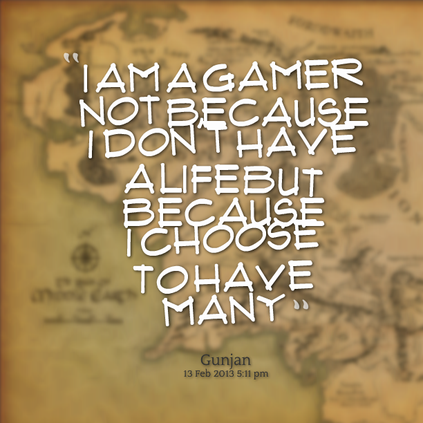 Gamer Quotes About Life. QuotesGram