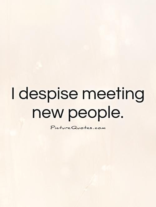 I Despise Meeting New People Picture Quotes