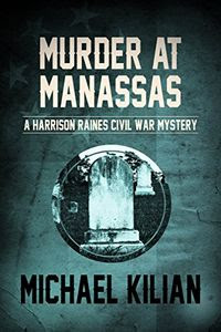 Murder at Manassas by Michael Kilian