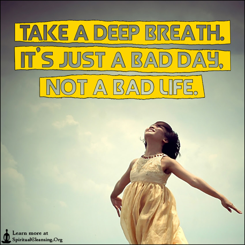 Take A Deep Breath Its Just A Bad Day Not A Bad Life