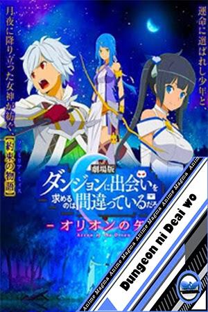 Dungeon ni Deai wo Motomeru no wa Machigatteiru Darou ka Movie: Orion no Ya [Mega] [HD]