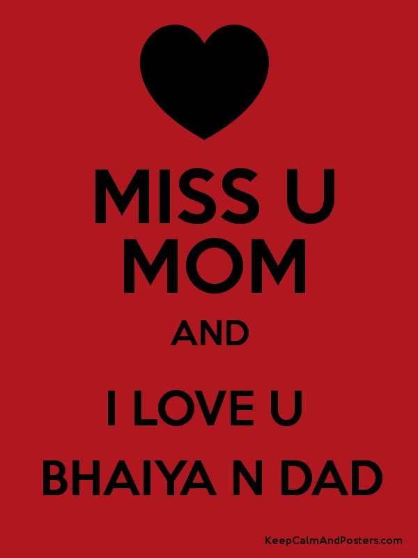 Miss U Mom And I Love U Bhaiya N Dad Keep Calm And Posters