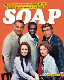 Soap: The Unauthorized Inside Story of the Sitcom That Broke All the Rules