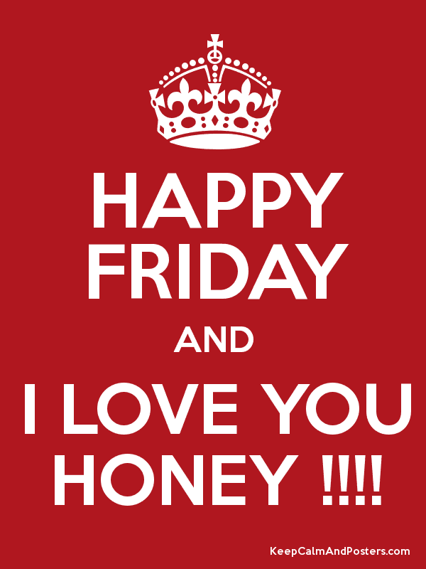 Happy Friday And I Love You Honey Keep Calm And Posters