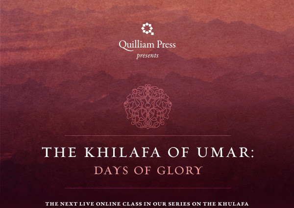 Quilliam Press presents — The Khilafa of Umar: Days of Glory