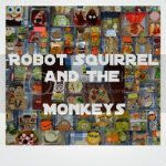 Robot Squirrel and the Monkeys