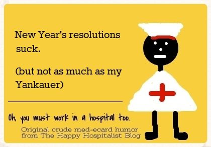 New Year's resolutions suck.  But not as much as my Yankhauer nurse ecard humor photo.
