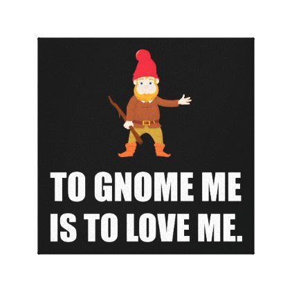 Gnome Me Is To Love Me Canvas Print
