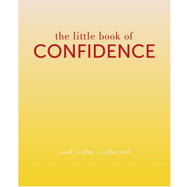 The Little Book Of Confidence Cool Calm Collected
