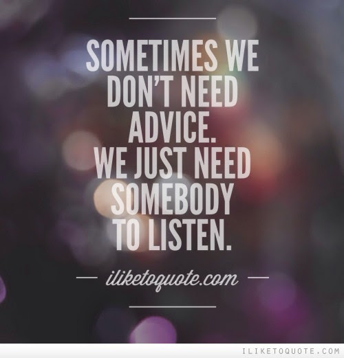 Sometimes We Dont Need Advice We Just Need Somebody To Listen