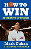 How to Win at the Sport of Business: If I Can Do It, You Can Do It [Kindle Edition]