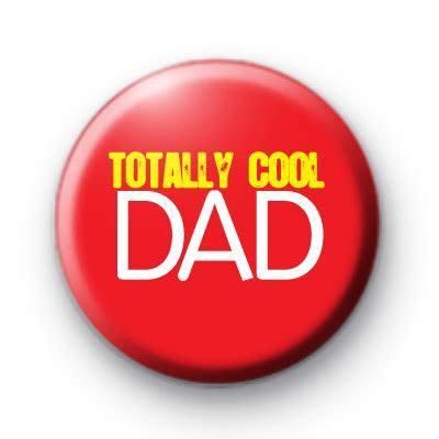 Totally Cool Dad Badges : Kool Badges   25mm Button Badges