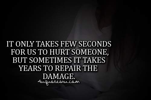 It Only Takes Few Seconds For Us To Hurt Someone But Sometimes It