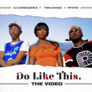 Download Video:- DJ Consequence Ft Tiwa Savage And Mystro – Do Like This