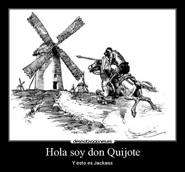 Hola soy don Quijote - Y esto es Jackass