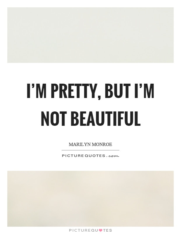 Im Pretty But Im Not Beautiful Picture Quotes