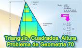 Problema de Geometría 70: Triangulo, Altura, Base, Cuadrados Inscritos, Semejanza.