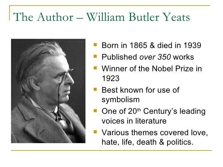 The Author – William Butler Yeats <ul><li>Born in 1865 & died in 1939 </li></ul><ul><li>Published  over 350  works </li></...