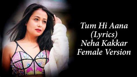 tum  aana lyrics neha kakkar female version youtube