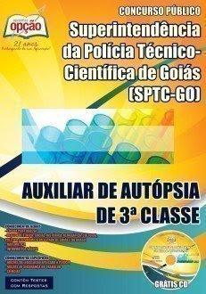 Apostila Concurso Público Secretaria de Estado de Gestão e Planejamento - GO - Polícia Técnico-Científica (SPTC) - GOIÁS Auxiliar de Autópsia de 3ª Classe.