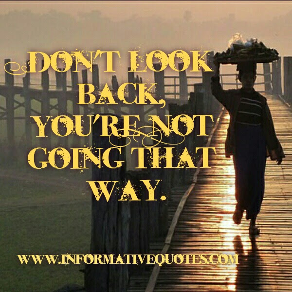 Dont Look Back You Are Not Going That Way Informative Quotes