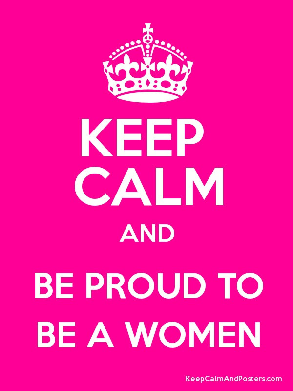 Keep Calm And Be Proud To Be A Women Keep Calm And Posters