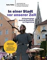 In einer Stadt vor unserer Zeit - 10 Spaziergänge durch die Geschichte von Regensburg